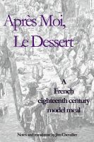 Cover for 'Apres Moi le Dessert: A French Eighteenth Century Model Meal'