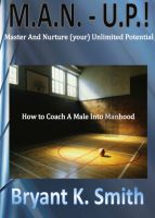 Cover for 'M.A.N.-U.P. How to Coach A Male Into Manhood'