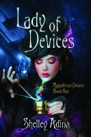 Cover for 'Lady of Devices: A steampunk adventure novel'