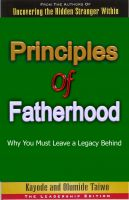 Cover for 'Principles of Fatherhood: Why You Must Leave a Legacy Behind'