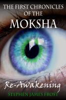 Cover for 'The First Chronicles of the Moksha. Re-Awakening'