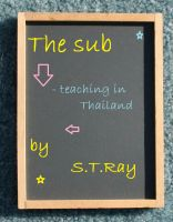 Cover for 'The Sub - Teaching in Thailand'