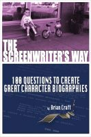 Cover for 'The Screenwriters Way: 100 Questions to Create Great Character Biographies'