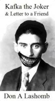 Don A Lashomb - Kafka the Joker & Letter to a Friend