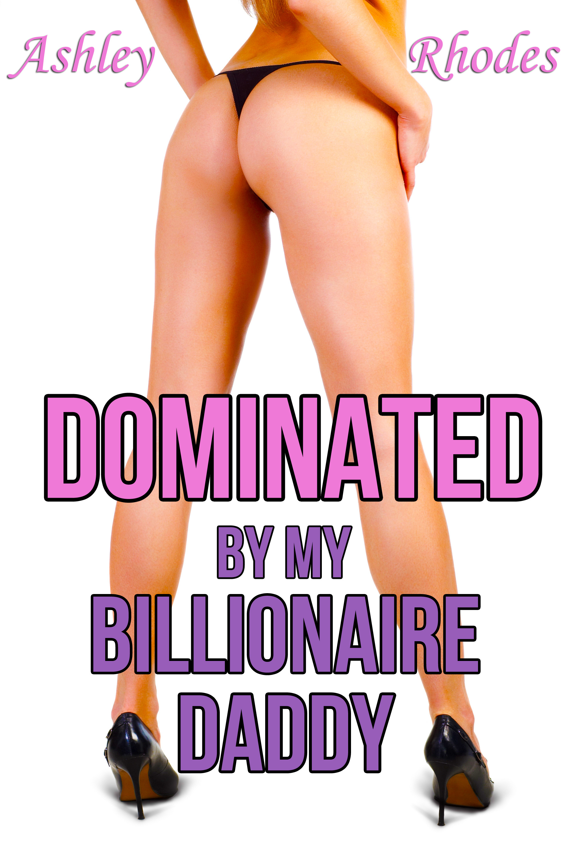 Ashley Rhodes - Dominated by my Billionaire Daddy