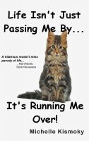 Cover for 'Life Isn't Just Passing Me By... It's Running Me Over!'