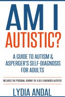 Am I Autistic? A Guide to Autism & Asperger's Self-Diagnosis for Adult