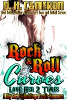 D. H. Cameron - Rock & Roll Curves - Love Her 2 Times (A Big Girls & Bad Boys Erotic Romance)