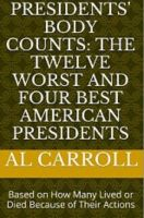 Al  Carroll - Presidents' Body Counts: The Twelve Worst and Four Best American Presidents Based on How Many Lived or Died Because of Their Actions