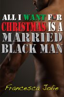 Cover for 'All I Want For Christmas Is A Married Black Man'