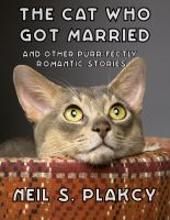 Cover for 'The Cat Who Got Married and Other Purr-fectly Romantic Stories'