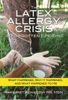 Cover for 'The Latex Allergy Crisis:  A Forgotten Epidemic'