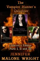 Cover for 'The Vampire Hunter's Daughter Collector's Edition Parts I, II and III'