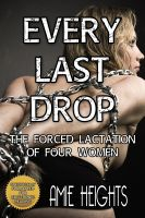 Cover for 'Every Last Drop (The Forced Lactation of Four Women)'