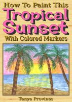Tanya  Provines - How To Paint This Tropical Sunset With Colored Markers