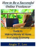 Cover for 'How to Be a Successful Online Freelancer -Your Online Freelancing Guide to Making Money at Home in the Lousy Economic'
