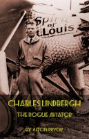 Cover for 'Charles Lindbergh, The Rogue Aviator'