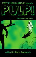 Cover for 'Twit Publishing Presents: Pulp! Winter/Spring 2012'