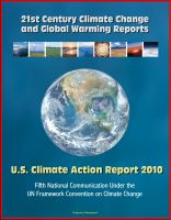 Cover for '21st Century Climate Change and Global Warming Reports: U.S. Climate Action Report 2010 - Fifth National Communication Under the UN Framework Convention on Climate Change'