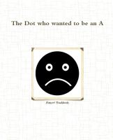 Cover for 'The Dot who wanted to be an A'