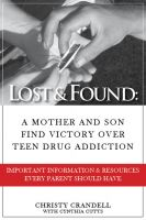 Cover for 'Lost & Found:  A Mother and Son Find Victory over Teen Drug Addiction'