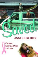 Cover for 'Saved: Cancer, Katrina Dogs and Me'
