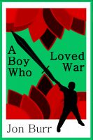 Cover for 'A Boy Who Loved War'