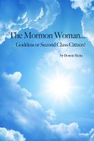 Cover for 'The Mormon Woman... Goddess or Second Class Citizen?'