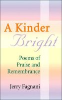 Cover for 'A Kinder Bright: Poems of Praise & Remembrance'