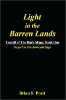 Cover for 'Light in the Barren Lands: Travail of The Dark Mage Book One'