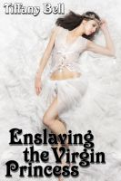 Cover for 'Enslaving the Virgin Princess (Fantasy Deflowering Erotica)'