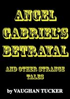 Cover for 'Angel Gabriel's Betrayal and other strange tales'