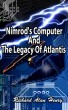 Nimrod's Computer And The Legacy Of Atlantis by Richard Henry