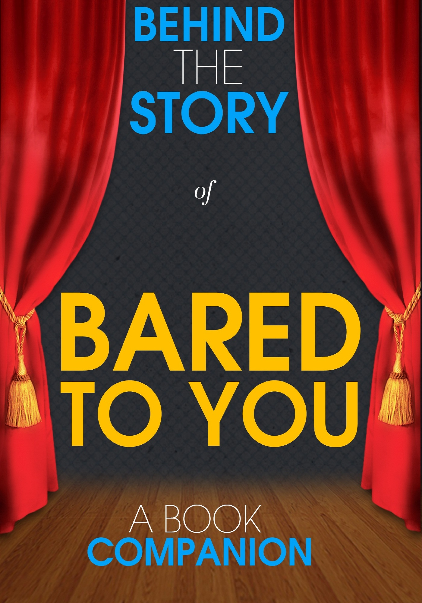 Behind the Story™ Books - Bared to You - Behind the Story (A Book Companion)