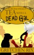 Tea With A Dead Gal by Gretchen Rix