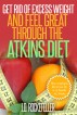 Get Rid of Excess Weight and Feel Great Through the Atkins Diet by J.D. Rockefeller