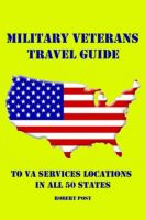 Cover for 'Military Veterans Travel Guide to VA Services Locations In All 50 States'