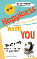 Cover for 'Happiness Wants You:  Enjoying Every Moment of Your Life'