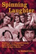 Spinning Laughter: Profiles of 111 Proposed Comedy Spin-offs and Sequels that Never Became a Series by Richard Irvin