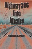 Cover for 'Highway 306 into Mexico'