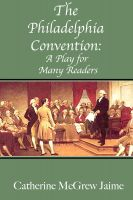 Cover for 'The Philadelphia Convention: A Play for Many Readers'