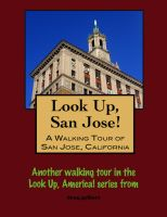 Cover for 'Look Up, San Jose! A Walking Tour of San Jose, California'