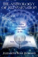Cover for 'The Astrology Of Reincarnation Vol 1 The Aspects'