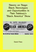 "Cover for 'Slavery on Stage:  Black Stereotypes and Opportunities in Nate Salsbury's ""Black America"" Show'"