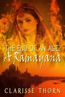 Clarisse Thorn - The End Of An Age: A Ramayana