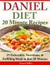 Daniel Diet: 20 Minute Recipes 25 Delectable, Nutritious, & Fulfilling Meals in Just 20 Minutes by Karen Miller