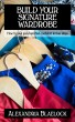 Build Your Signature Wardrobe: How to look good and feel confident in four steps by Alexandria Blaelock