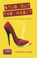 Cover for 'Stub Out The Habit - Quit Smoking Without Cravings Or Regrets'