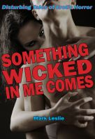 Cover for 'Something Wicked In Me Comes: Disturbing Tales of Erotic Horror'