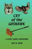 Cover for 'Cry of the Goshawk: A Casey Jones Adventure'